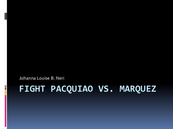 Johanna Louise B. NeriFIGHT PACQUIAO VS. MARQUEZ