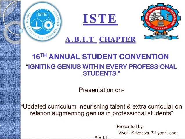 """ISTE A.B.I.T CHAPTER 16TH ANNUAL STUDENT CONVENTION """"IGNITING GENIUS WITHIN EVERY PROFESSIONAL STUDENTS."""" Presentation on-..."""