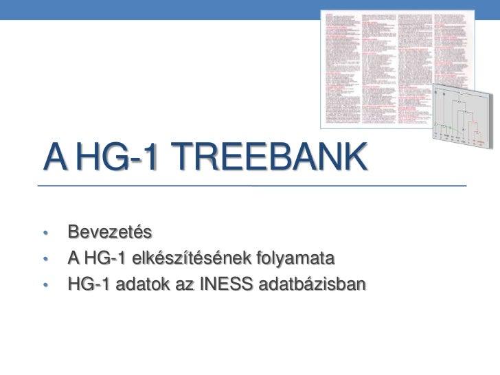 A HG-1 TREEBANK•   Bevezetés•   A HG-1 elkészítésének folyamata•   HG-1 adatok az INESS adatbázisban