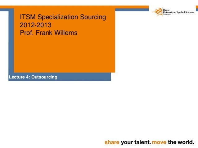 ITSM Specialization Sourcing    2012-2013    Prof. Frank WillemsLecture 4: Outsourcing