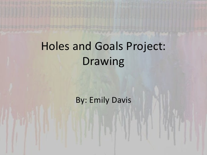Holes and Goals Project:        Drawing      By: Emily Davis