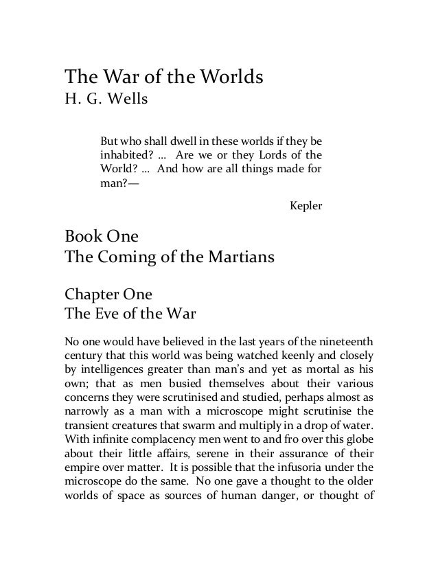 The War of the Worlds H. G. Wells But who shall dwell in these worlds if they be inhabited? ... Are we or they Lords of th...