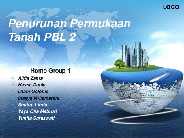 LOGO Penurunan Permukaan Tanah PBL 2 Home Group 1 • Alifia Zahra • Hasna Dania • Ilham Oetomo • Inasya N Qamarani • Shafir...
