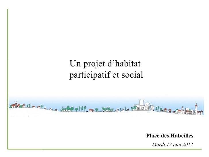 Un projet d'habitatparticipatif et social                         Place des Habeilles                           Mardi 12 j...