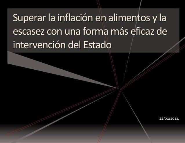 Superar la inflación en alimentos y la escasez con una forma más eficaz de intervención del Estado 22/01/2014