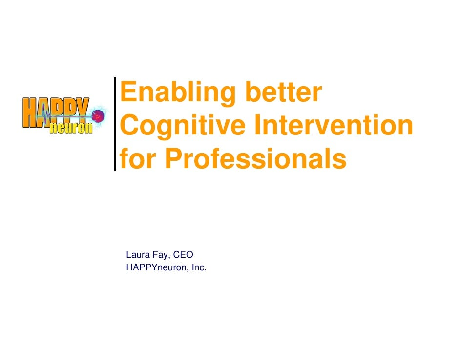 Enabling better Cognitive Intervention for Professionals   Laura Fay, CEO HAPPYneuron, Inc.