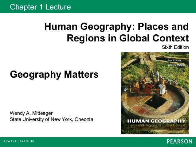 Chapter 1 Lecture               Human Geography: Places and                  Regions in Global Context                    ...
