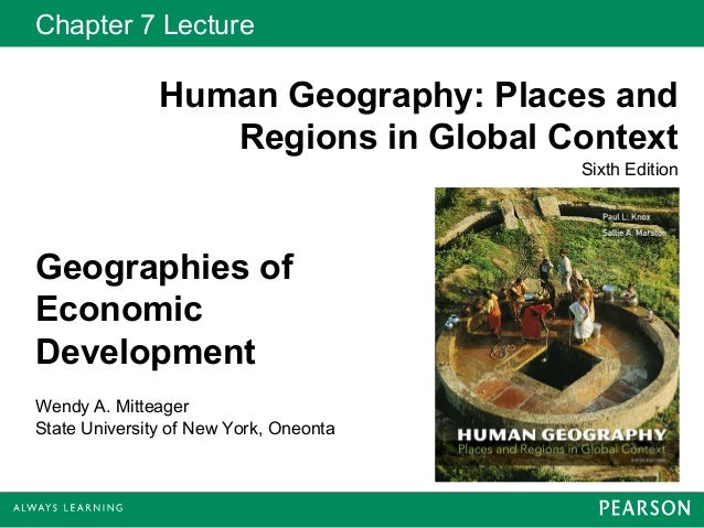 Chapter 7 Lecture               Human Geography: Places and                  Regions in Global Context                    ...