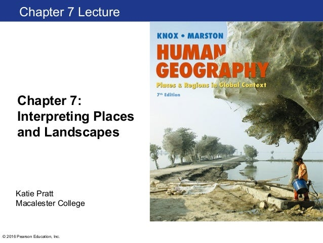 © 2016 Pearson Education, Inc. Chapter 7: Interpreting Places and Landscapes Chapter 7 Lecture Katie Pratt Macalester Coll...