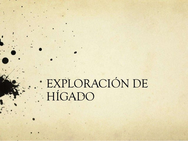EXPLORACIÓN DE HÍGADO