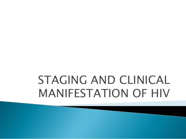 STAGING AND CLINICAL  MANIFESTATION OF HIV