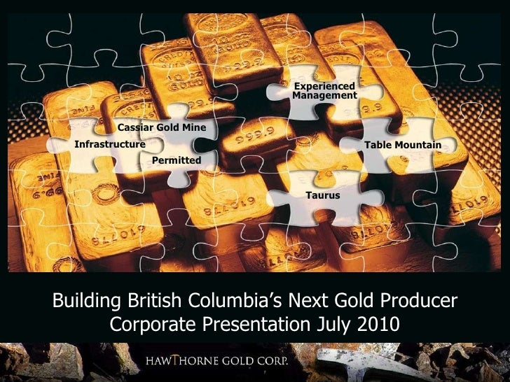 Experienced Management Infrastructure Taurus Table Mountain Permitted Cassiar Gold Mine Building British Columbia's Next G...
