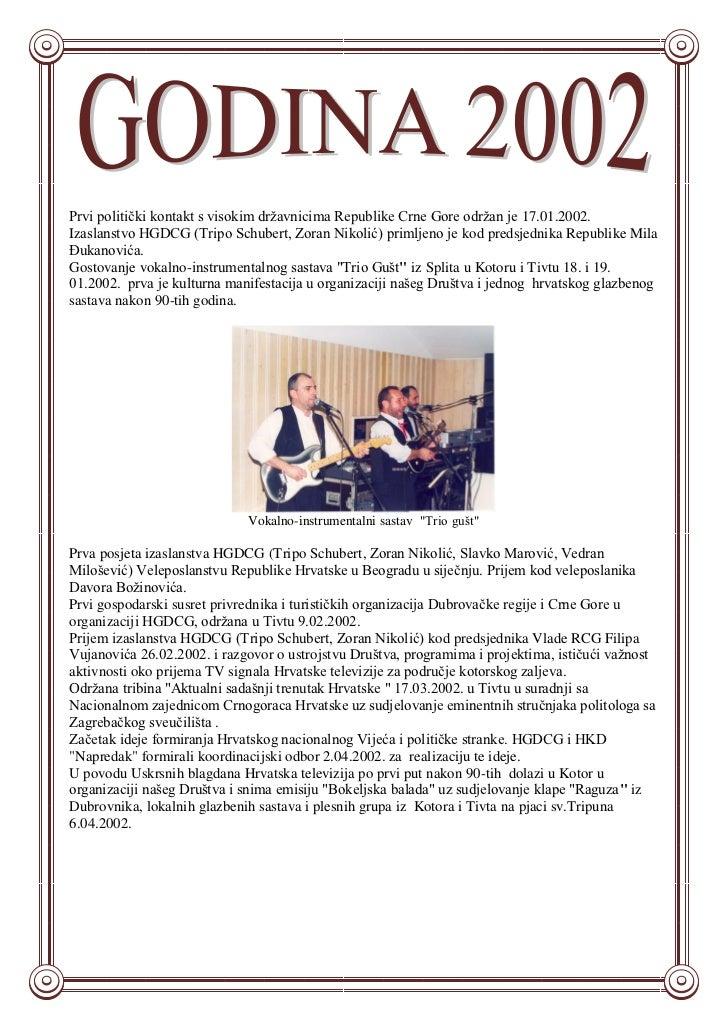 Prvi politički kontakt s visokim državnicima Republike Crne Gore održan je 17.01.2002.Izaslanstvo HGDCG (Tripo Schubert, Z...