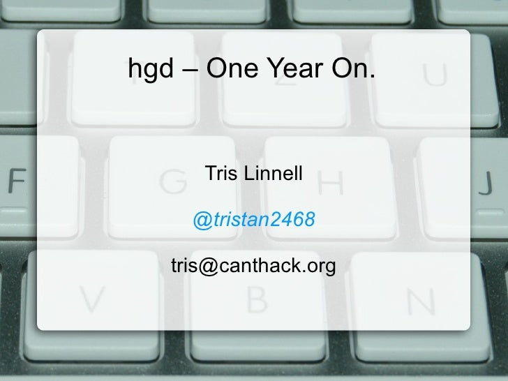 hgd – One Year On.      Tris Linnell     @tristan2468   tris@canthack.org