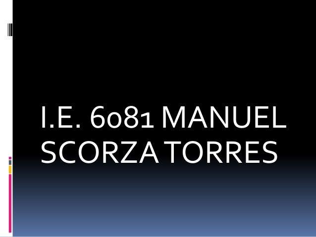 I.E. 6081 MANUEL SCORZA TORRES
