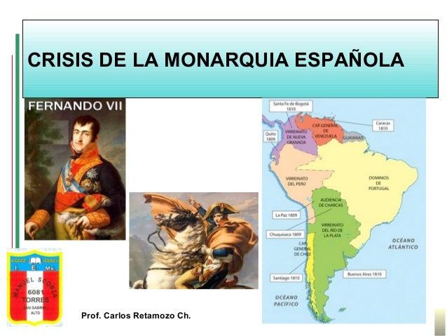 CRISIS DE LA MONARQUIA ESPAÑOLA  Prof. Carlos Retamozo Ch.