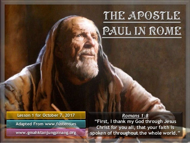 "Lesson 1 for October 7, 2017 Adapted From www.fustero.es www.gmahktanjungpinang.org Romans 1:8 ""First, I thank my God thro..."