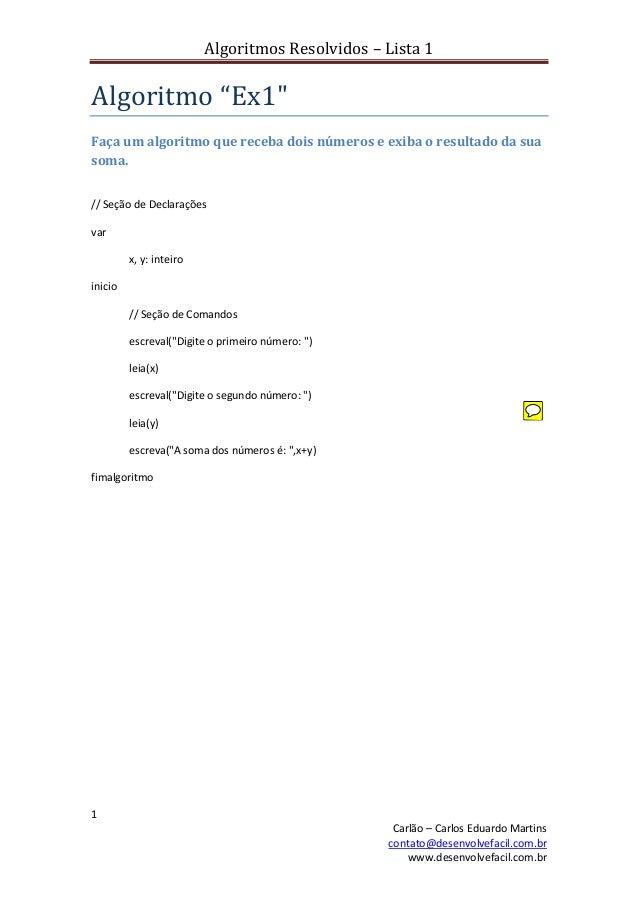 Algoritmos Resolvidos – Lista 1 1 Carlão – Carlos Eduardo Martins contato@desenvolvefacil.com.br www.desenvolvefacil.com.b...