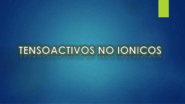 Los surfactantes o tensoactivos no-iónicos son aquellos que sin ionizarse, se solubilizan  mediante un efecto combinado de...