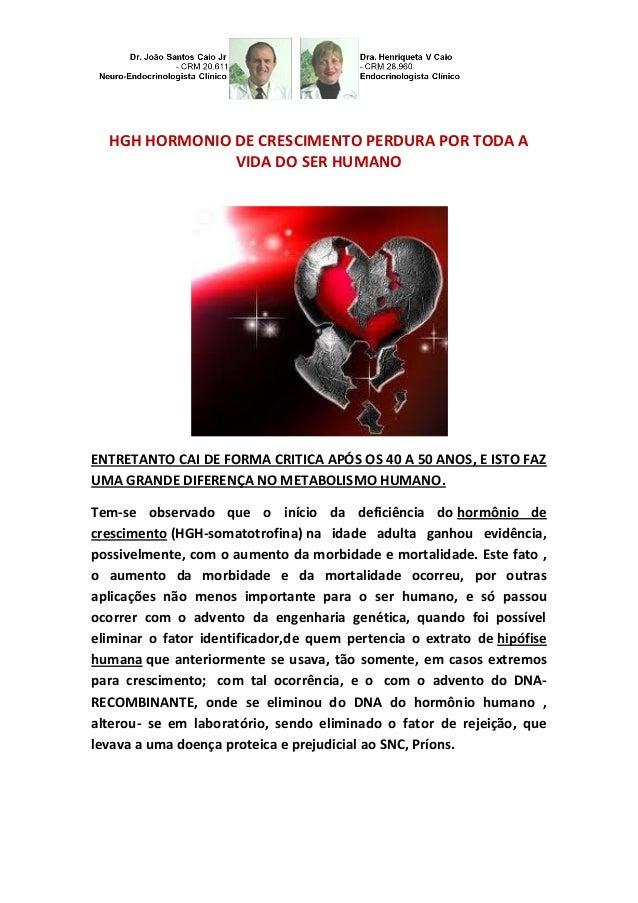 HGH HORMONIO DE CRESCIMENTO PERDURA POR TODA A VIDA DO SER HUMANO  ENTRETANTO CAI DE FORMA CRITICA APÓS OS 40 A 50 ANOS, E...