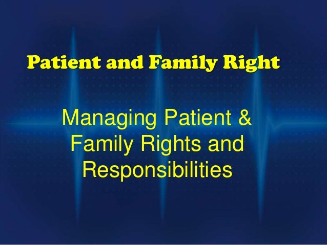 Patient and Family RightManaging Patient &Family Rights andResponsibilities