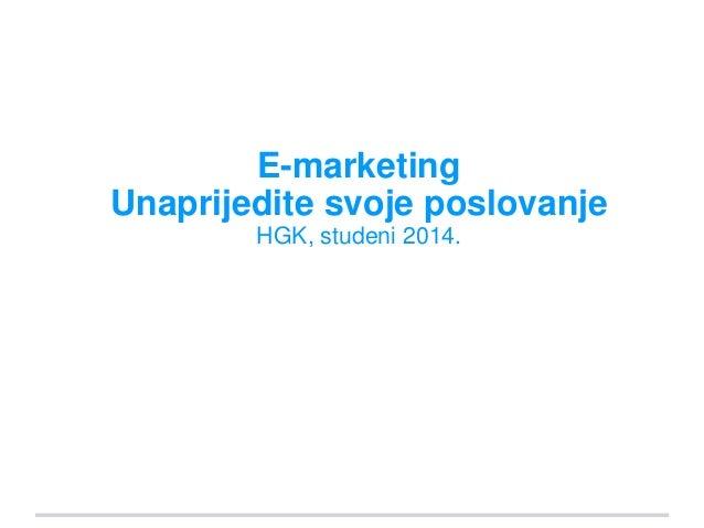 E-marketing  Unaprijedite svoje poslovanje  HGK, studeni 2014.