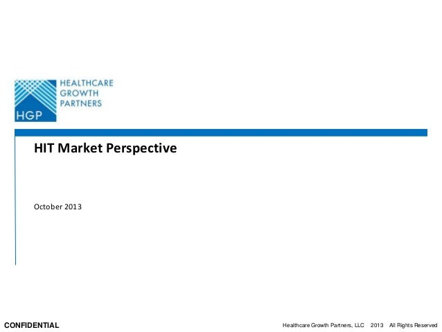 HIT Market Perspective  October 2013  CONFIDENTIAL  Healthcare Growth Partners, LLC  2013  All Rights Reserved