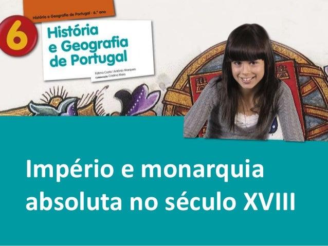 História e Geografia de Portugal • 6.° ano Império e monarquia absoluta no século XVIII