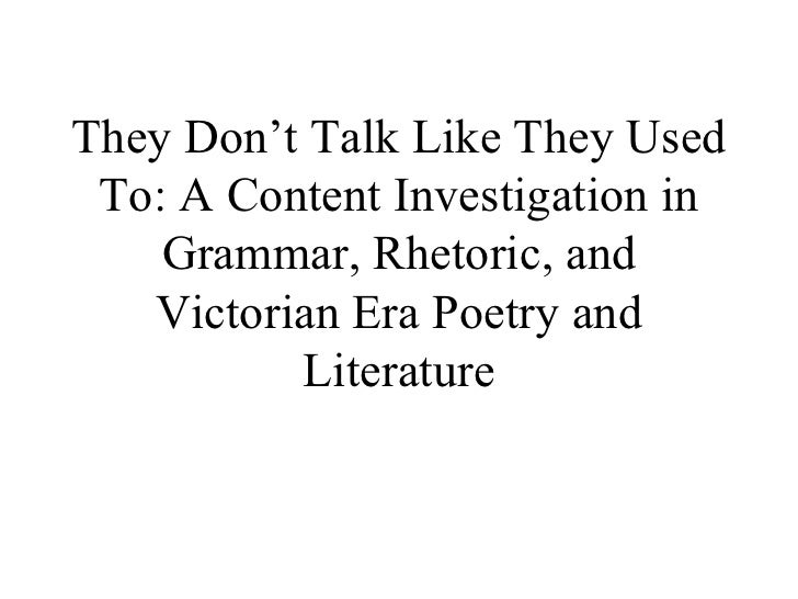 They Don't Talk Like They Used To: A Content Investigation in Grammar, Rhetoric, and Victorian Era Poetry and Literature