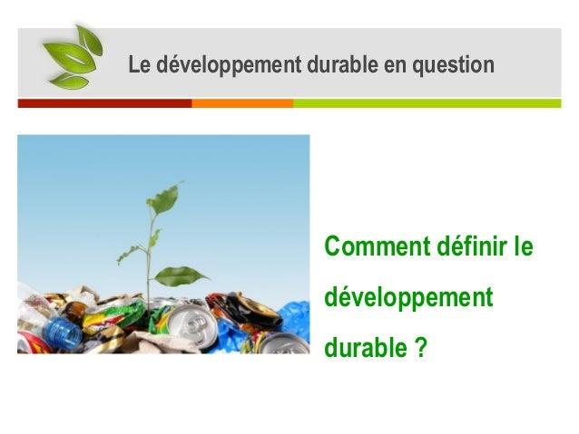 Le développement durable en question Comment définir le développement durable ?