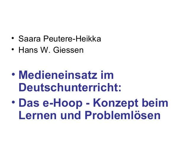• Saara Peutere-Heikka • Hans W. Giessen • Medieneinsatz im Deutschunterricht: • Das e-Hoop - Konzept beim Lernen und Prob...