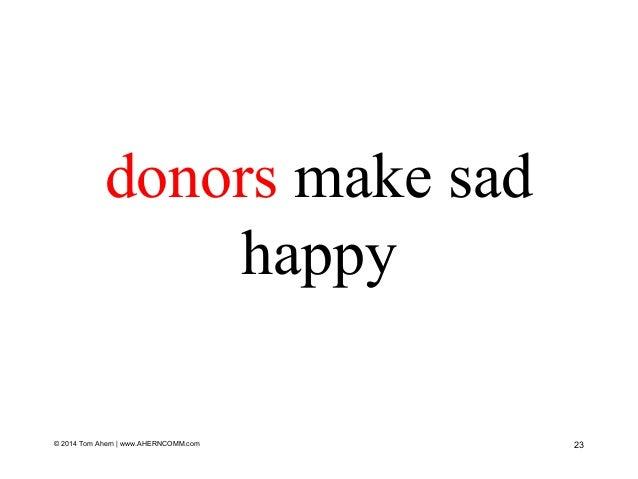 © 2014 Tom Ahern   www.AHERNCOMM.com 23 donors make sad happy