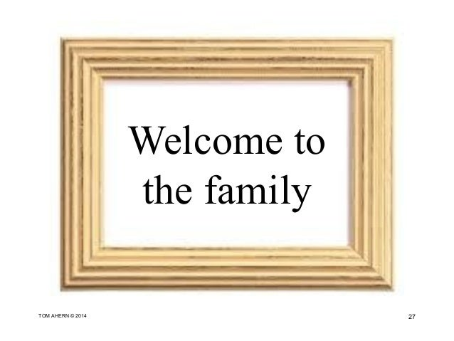 Welcome to the family 27TOM AHERN © 2014