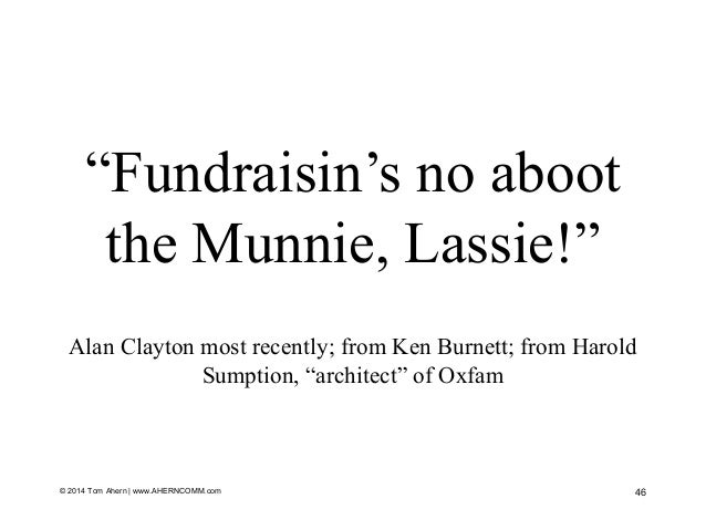 """""""Fundraisin's no aboot the Munnie, Lassie!"""" Alan Clayton most recently; from Ken Burnett; from Harold Sumption, """"architect..."""