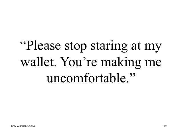 """""""Please stop staring at my wallet. You're making me uncomfortable."""" TOM AHERN © 2014 47"""