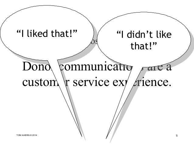 """The world's 2nd most profitable insight: Donor communications are a customer service experience. 5TOM AHERN © 2014 """"I like..."""