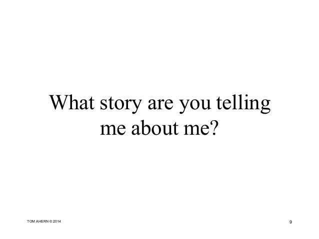 What story are you telling me about me? 9TOM AHERN © 2014
