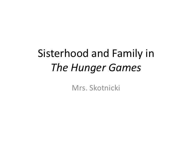 Sisterhood and Family in The Hunger Games<br />Mrs. Skotnicki<br />