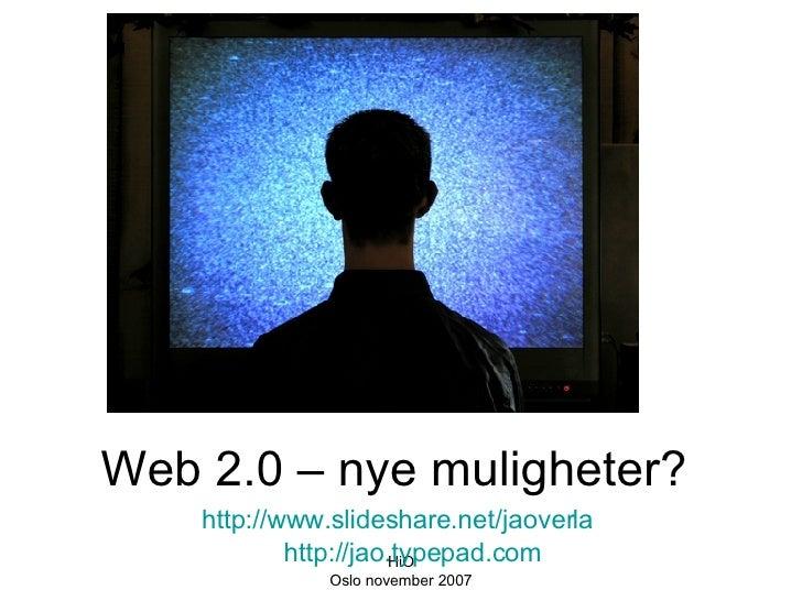 <ul><li>Web 2.0 – nye muligheter?  </li></ul><ul><li>http://www.slideshare.net/jaoverla   http://jao.typepad.com   </li></ul>