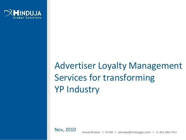Advertiser Loyalty Management Services for transforming YP Industry Nov, 2010 Anand Biradar I VP BD I abiradar@hindujagsl....