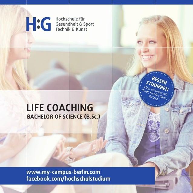 LIFE COACHING BACHELOR OF SCIENCE (B.Sc.) BESSERSTUDIEREN Ideal vereinbar mit Beruf, Familie, Sport, Freizeit www.my-campu...
