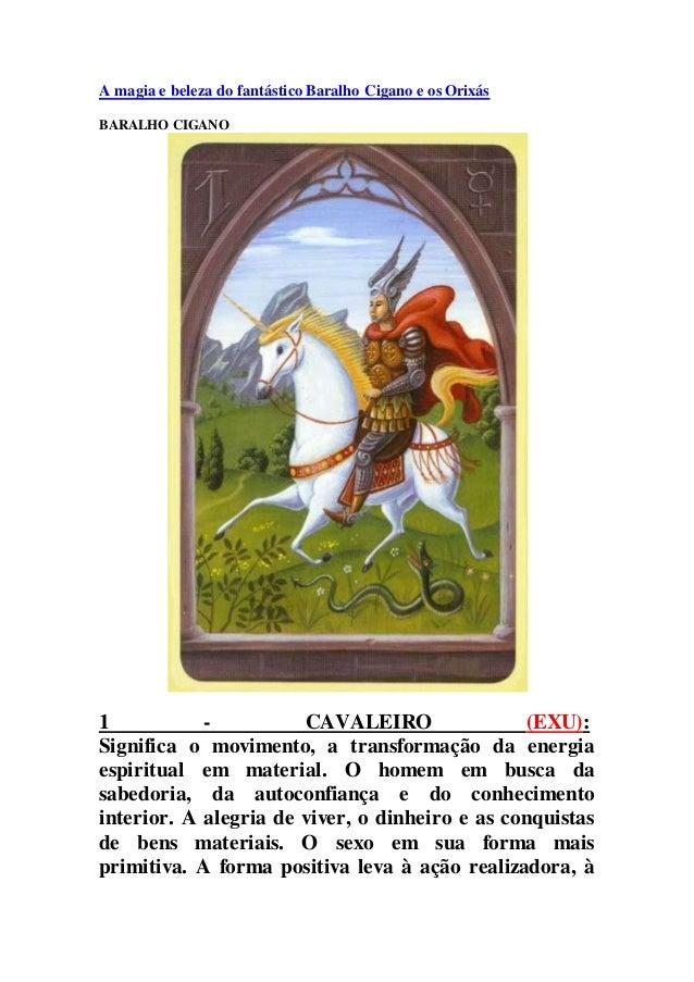 A magia e beleza do fantástico Baralho Cigano e os Orixás BARALHO CIGANO 1 - CAVALEIRO (EXU): Significa o movimento, a tra...