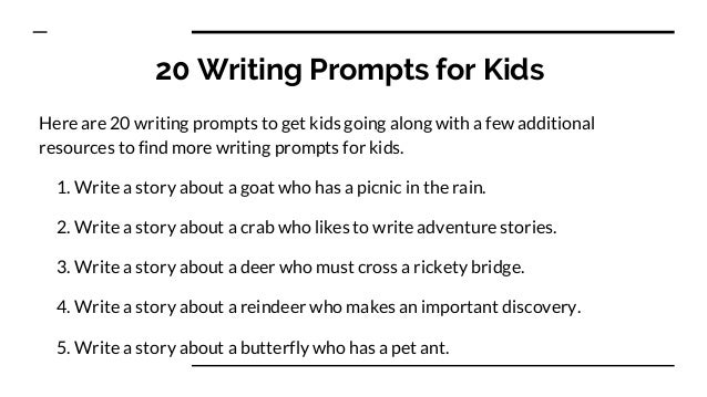 essay writing prompts for kids The top 20 best persuasive essay topics for elementary school even our youngest students are not immune from the pressures of essay writing while it is good practice for their later education years, and for teaching them how to argue for what they believe in, getting them to choose a topic can be extremely difficult.