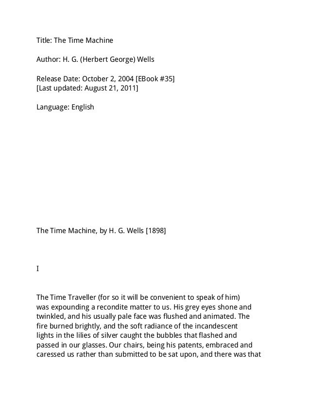 Title: The Time MachineAuthor: H. G. (Herbert George) WellsRelease Date: October 2, 2004 [EBook #35][Last updated: August ...