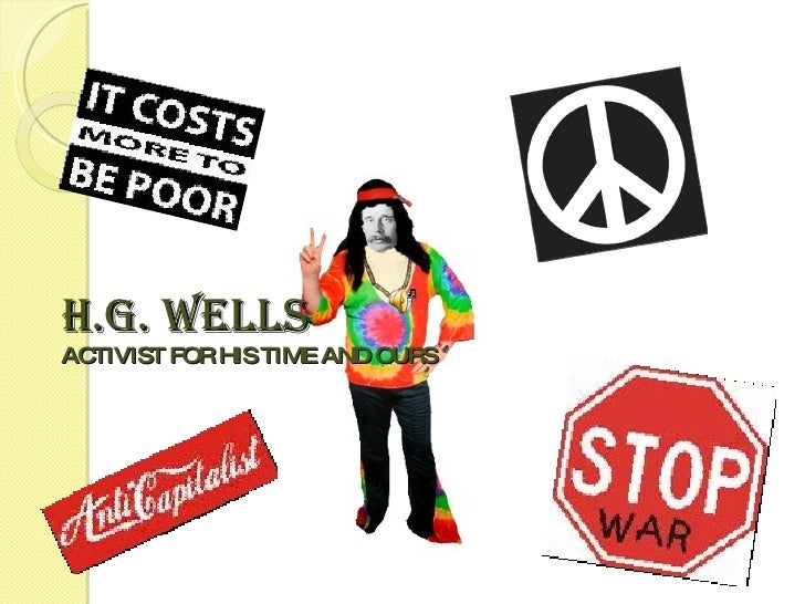 H.G. WELLS  ACTIVIST FOR HIS TIME AND OURS