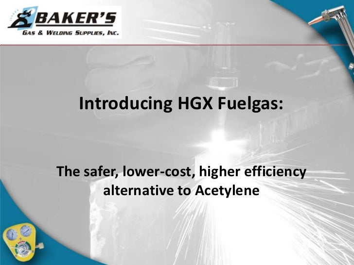 Introducing HGX Fuelgas:<br />The safer, lower-cost, higher efficiency alternative to Acetylene<br />