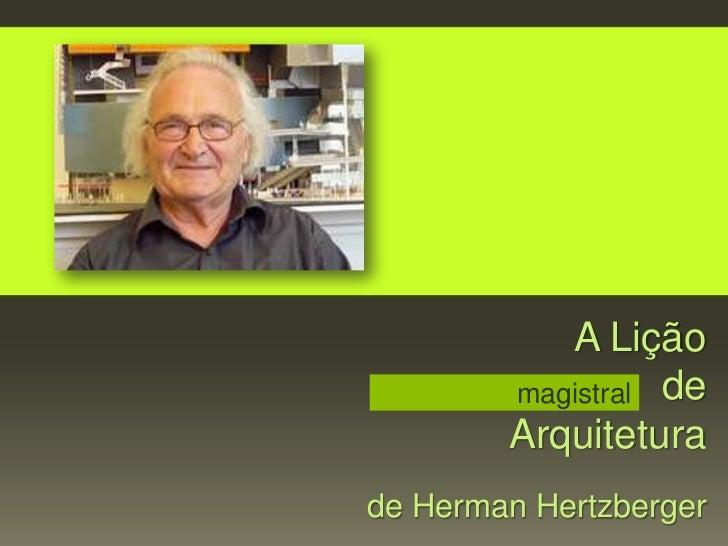 A Lição        magistral de        Arquiteturade Herman Hertzberger
