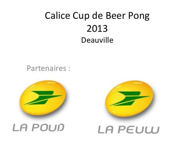 Partenaires :Calice Cup de Beer Pong2013Deauville
