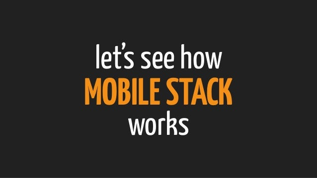 let's see how MOBILESTACK works