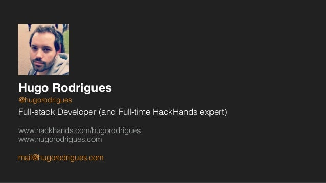 Hugo Rodrigues Full-stack Developer (and Full-time HackHands expert) www.hackhands.com/hugorodrigues www.hugorodrigues.co...